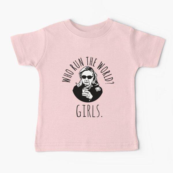 Hillary Clinton Who Run The World Baby T-Shirt