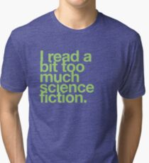 I read a bit too much science fiction. Tri-blend T-Shirt