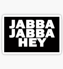 Jabba Jabba Hey! Sticker