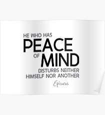 peace of mind disturbs no one - epicurus Poster