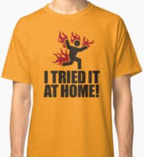 I tried it at home! Classic T-Shirt