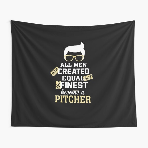 All Men Are Created Equal But The Finest Become A Pitcher Tapestry