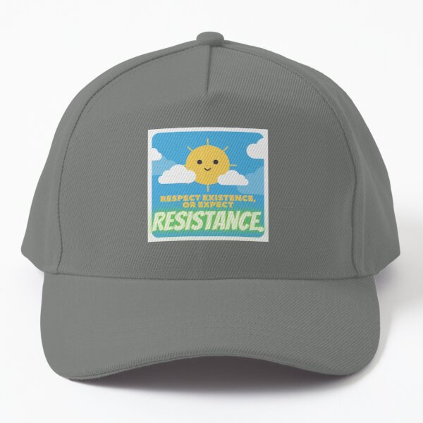 Resistance is what you can expect if you do not RESPECT existence. Baseball Cap