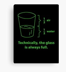 Technically, The Glass Is Always Full Canvas Print