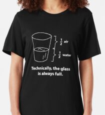 Technically, The Glass Is Always Full Slim Fit T-Shirt