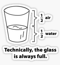 Technically, The Glass Is Always Full Sticker