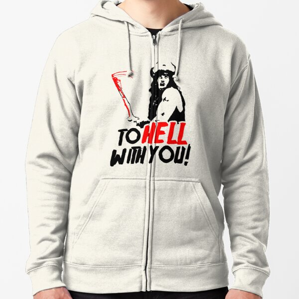 To HELL with you! (Conan the Barbarian) Zipped Hoodie