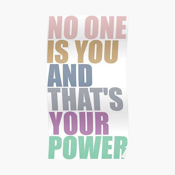 No One Is You And Thats Your Power Poster