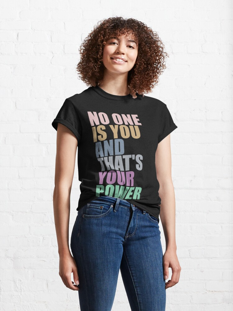 Alternate view of No One Is You And Thats Your Power Classic T-Shirt