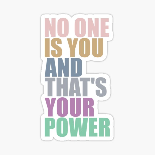 No One Is You And Thats Your Power Sticker