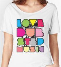 Love Dubstep Music Women's Relaxed Fit T-Shirt