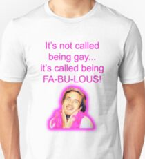 It's not called being gay... it's called being FA-BU-LOUS!  T-Shirt