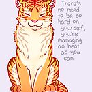 """""""You're Managing as Best as You Can"""" Tiger by thelatestkate"""
