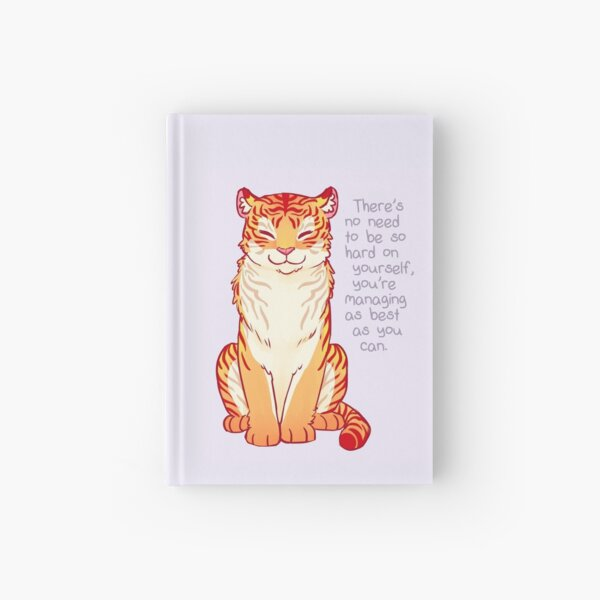 """""""You're Managing as Best as You Can"""" Tiger Hardcover Journal"""