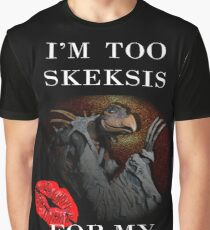 I'm Too Skeksis for my Shirt Graphic T-Shirt