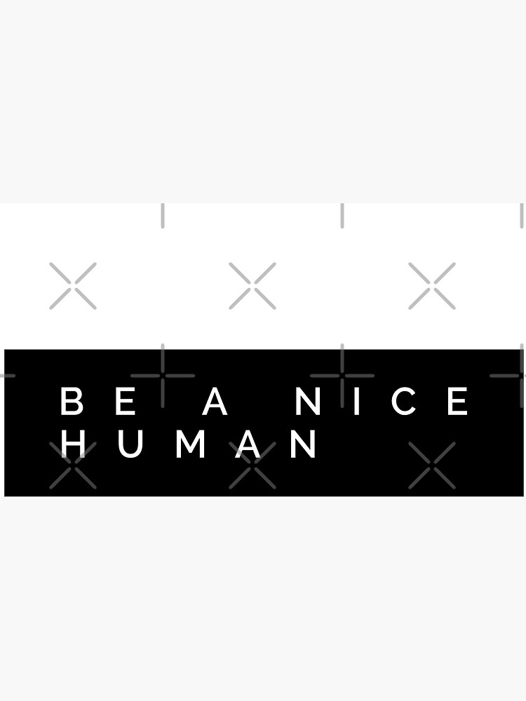 BE A NICE HUMAN by MadEDesigns
