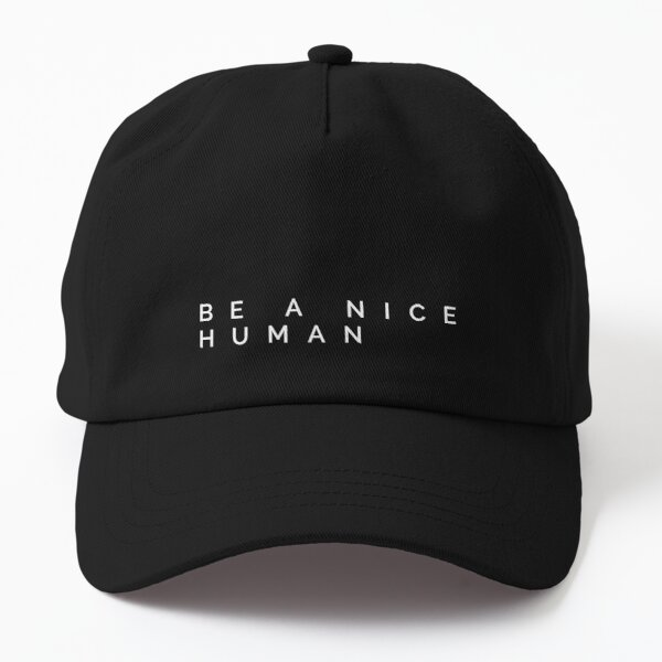 BE A NICE HUMAN Dad Hat