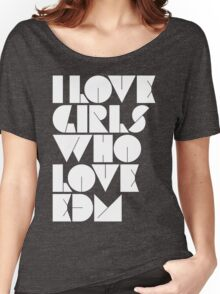 I Love Girls Who Love EDM (Electronic Dance Music) Women's Relaxed Fit T-Shirt