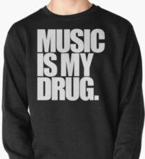 Music Is My Drug Pullover