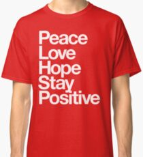 Peace Love Hope Stay Positive (white) Classic T-Shirt