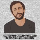 IT Crowd - Have You Tried Turning It Off & On Again by lukeshirt