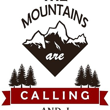 """The Mountains Are Calling and I Must Go"" Graphic by axialdesigns"