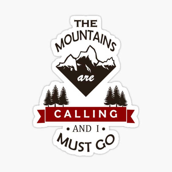 """""""The Mountains Are Calling and I Must Go"""" Graphic Sticker"""