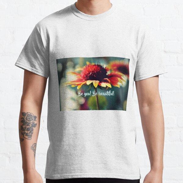 Be You! Be Beautiful! Classic T-Shirt
