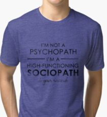I'm not a Psychopath, I'm a High-functioning Sociopath - Do your research Tri-blend T-Shirt