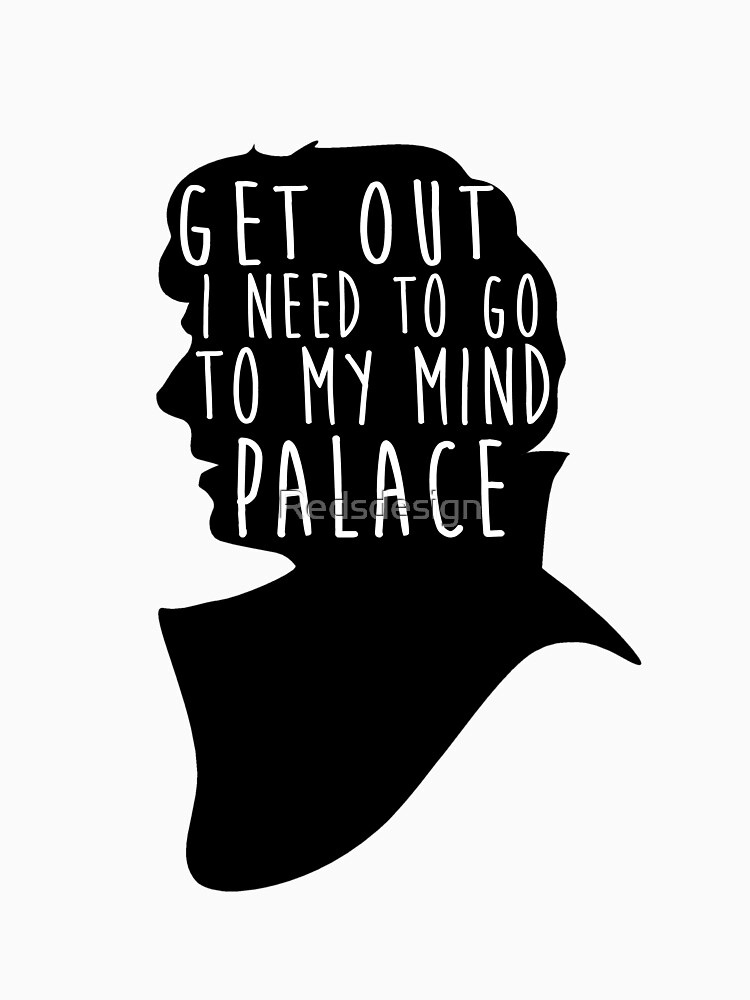 GET OUT I NEED TO GO TO MY MIND PALACE | Unisex T-Shirt