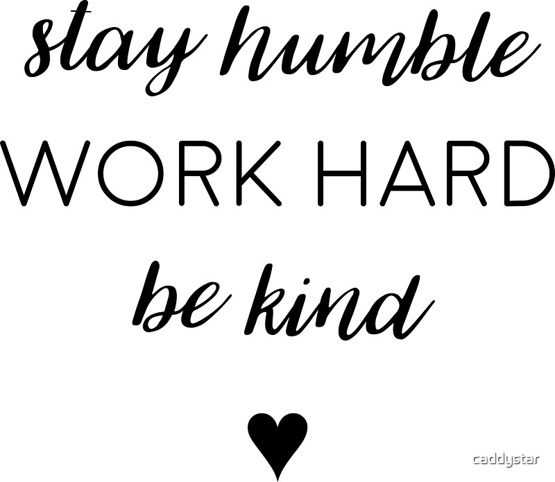 """Stay humble, work hard, be kind."" Stickers by caddystar ..."