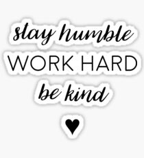 Stay humble, work hard, be kind. Sticker