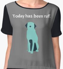 Today Has Been Ruff Funny Dog Chiffon Top