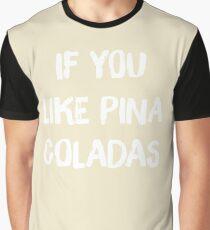 If You Like Pina Coladas Graphic T-Shirt