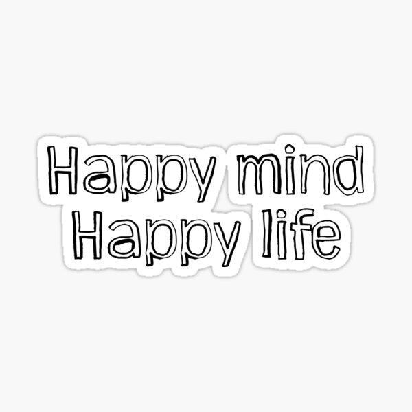 Happy mind, happy life. Sticker