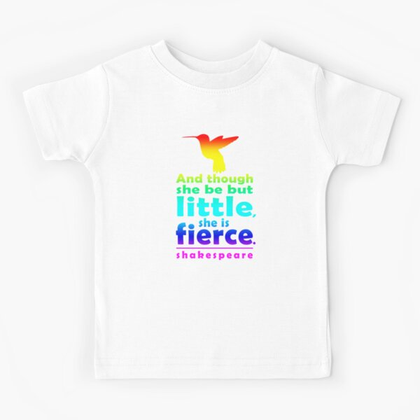 And though she be but little, she is fierce. Kids T-Shirt
