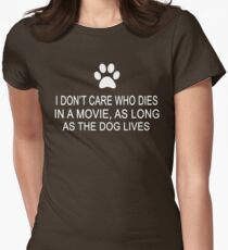 I Don't Care Who Dies In A Movie, As Long As The Dog Lives Womens Fitted T-Shirt