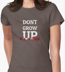 Dont Grow Up Its A Trap - Peter Pan Cartoon Quotes Womens Fitted T-Shirt