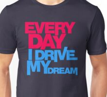 Every day i drive my dream (3) Unisex T-Shirt