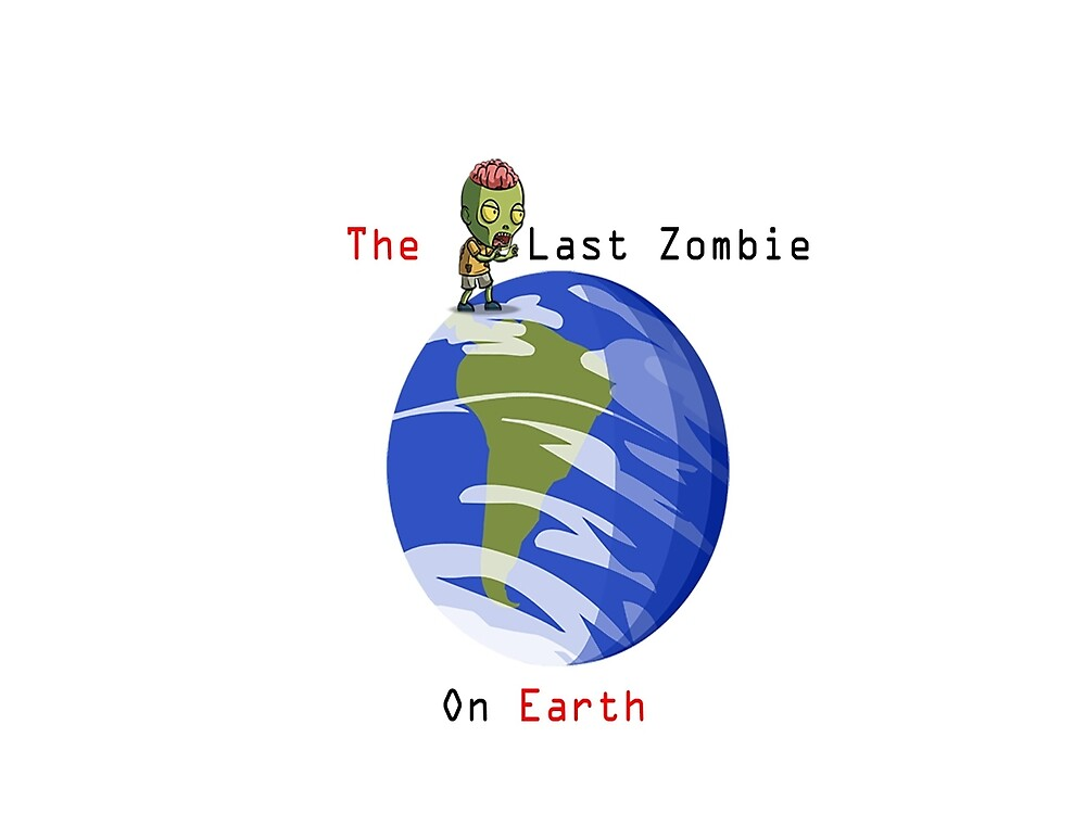 The Last Zombie On Earth by Uniqueone