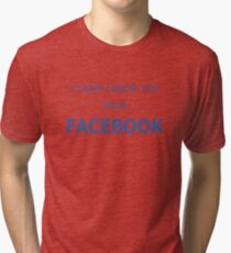 Cool Funny Facebook Text Tri-blend T-Shirt