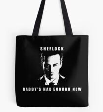 Moriarty Daddy's had enough now Tote Bag