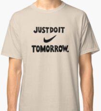 DO IT TOMORROW  Classic T-Shirt