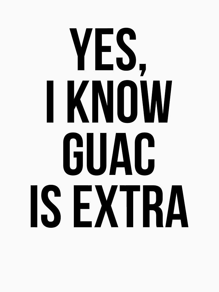 Yes, I Know Guacamole Is Extra by wiscothreads