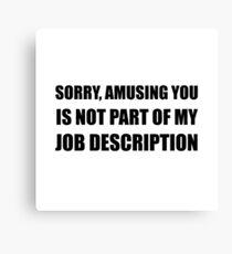 Sorry Amusing Job Description Canvas Print