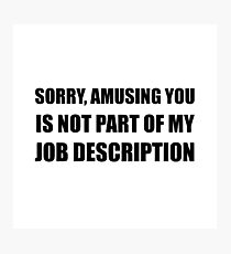 Sorry Amusing Job Description Photographic Print