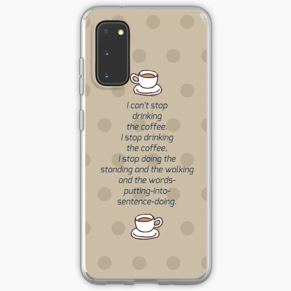 I Can't Stop Drinking the Coffee Samsung Galaxy Soft Case