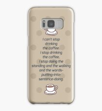 I Can't Stop Drinking the Coffee Samsung Galaxy Case/Skin