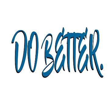 DO BETTER. (IMPROVED VERSION) by 1lokan