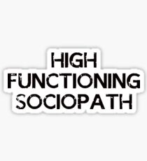 I'm not a psychopath, I'm a high functioning sociopath... Sticker